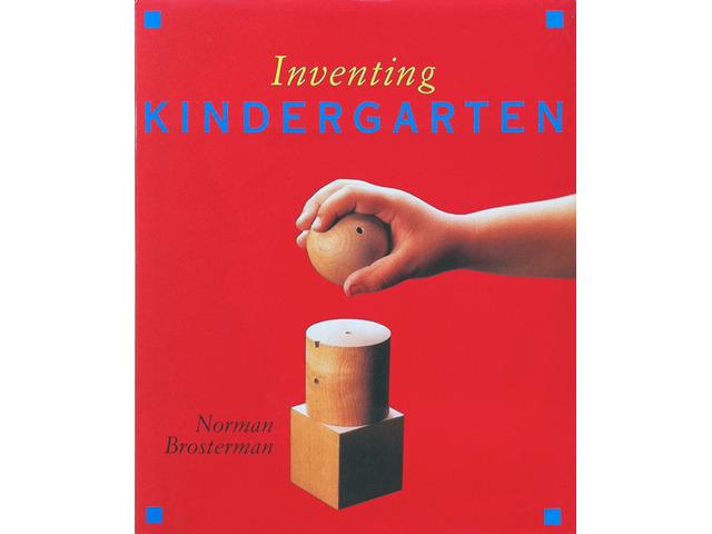 Inventing Kindergarten by Norman Brosterman